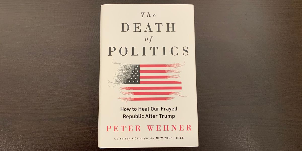 'The Death of Politics: How to Heal Our Frayed Republic After Trump' by Peter Wehner