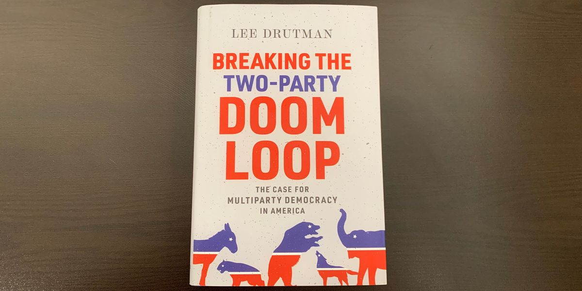 'Breaking the Two-Party Doom Loop: The Case for Multiparty Democracy in America' by Lee Drutman