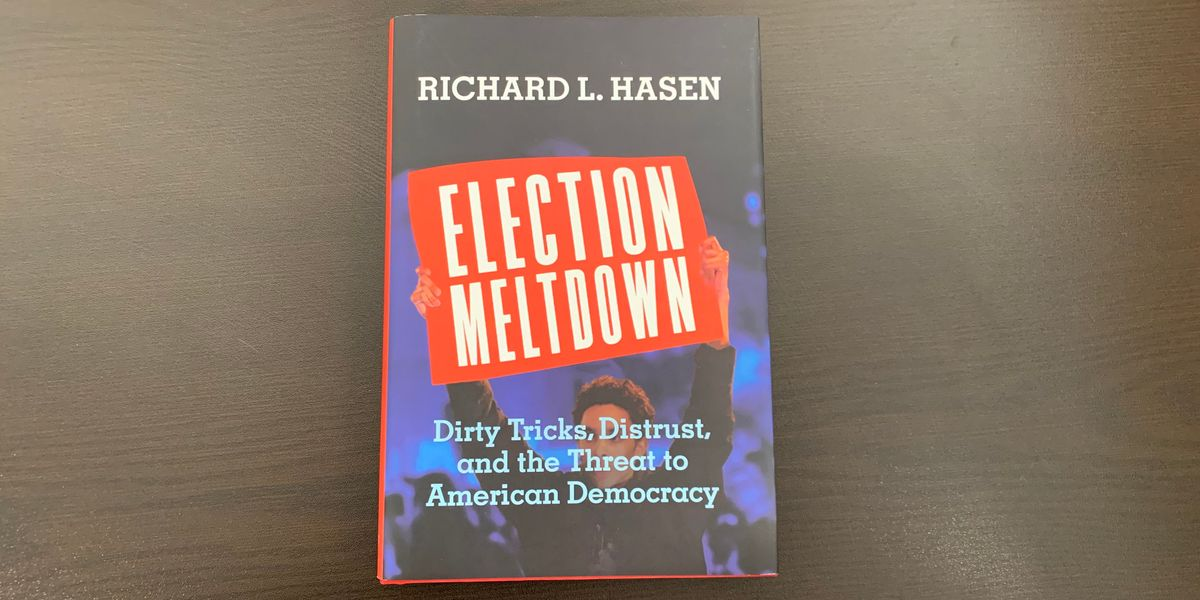 'Election Meltdown: Dirty Tricks, Distrust, and the Threat to American Democracy' by Richard L. Hasen