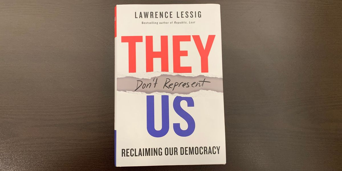 \u200b'They Don't Represent Us: Reclaiming Our Democracy' by Lawrence Lessig